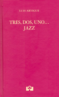 Luis Artigue, TRES, DOS, UNO... JAZZ